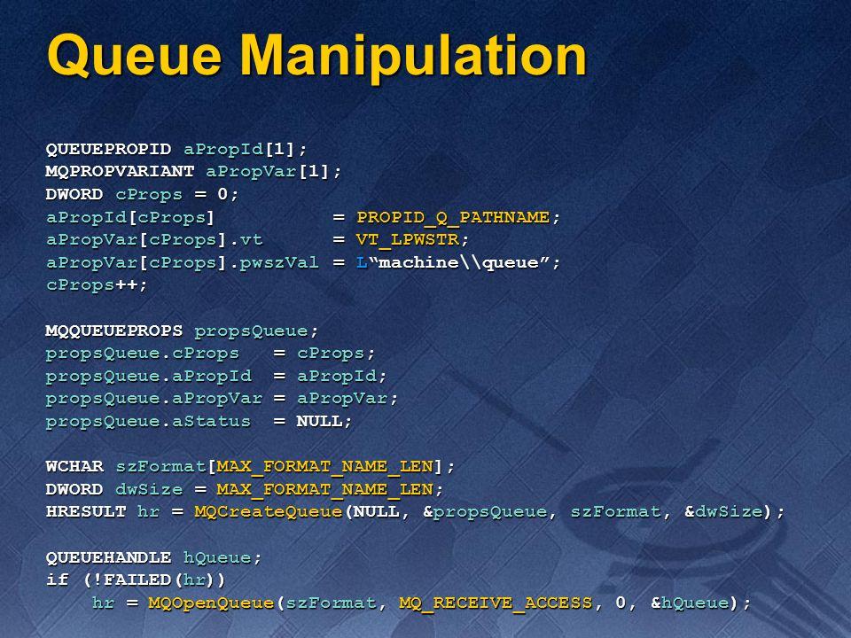 Queue Manipulation QUEUEPROPID aPropId[1]; MQPROPVARIANT aPropVar[1];